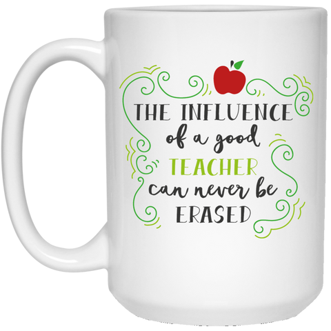 The Influence of a good Teacher can never be erased  15 oz. White Mug