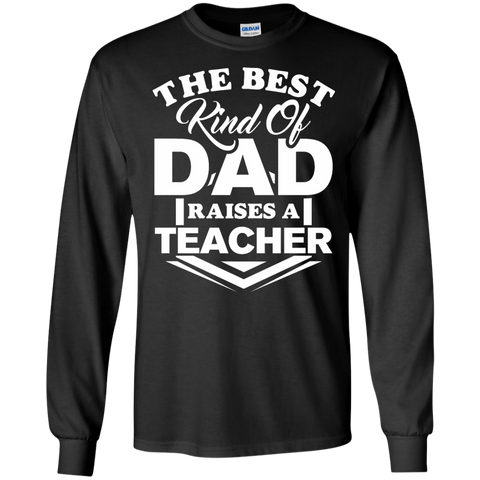 The Best kind of Dad raises a Teacher  LS Ultra Cotton Tshirt
