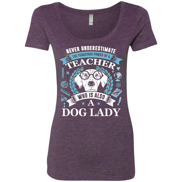 Never Underestimate the Tenacious Power of a Teacher who is also a Dog Lady Next Level Ladies Triblend Scoop - TeachersLoungeShop - 3