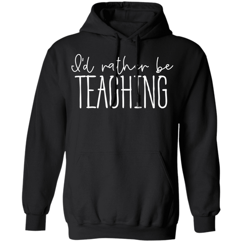 I'd rather be Teaching  Hoodie 8 oz.