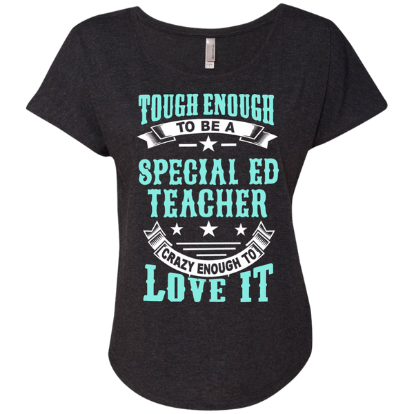 Tough Enough to be a Special Ed Teacher Crazy Enough to Love It Next Level Ladies Triblend Dolman Sleeve - TeachersLoungeShop - 4
