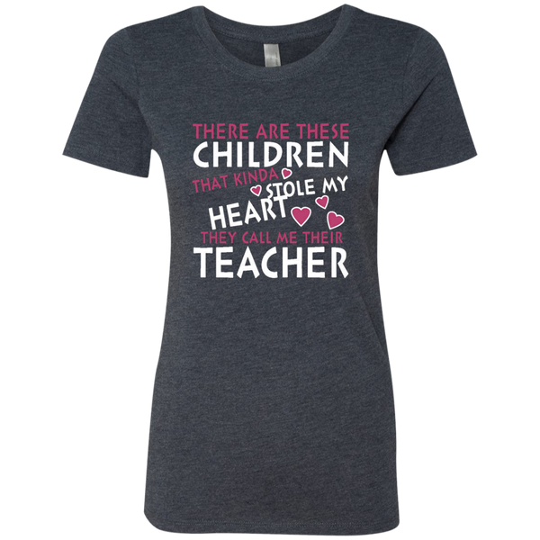 There are these Children that Kinda Stole My Heart They call Me Their Teacher Next Level Ladies Triblend T-Shirt - TeachersLoungeShop - 6