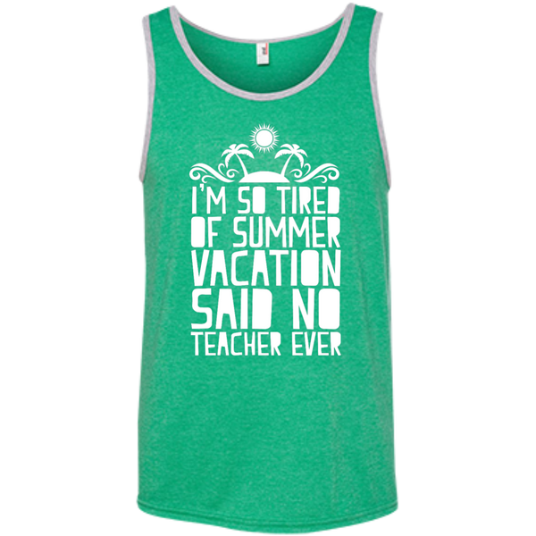 I'm So Tired of Summer Vacation Said No Teacher ever  Ringspun Cotton Tank Top - TeachersLoungeShop - 2