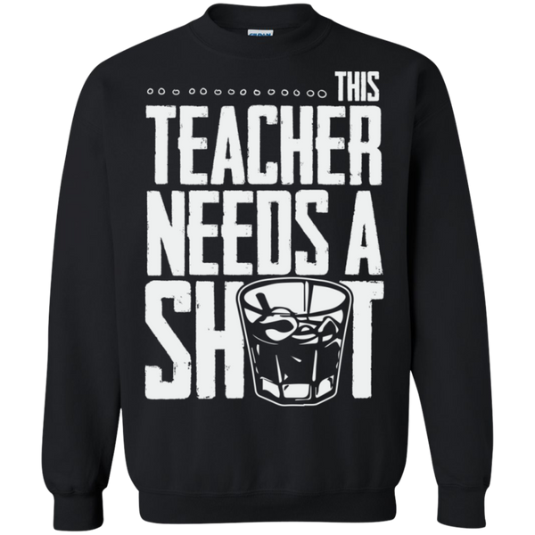 This Teacher needs a Shot   Crewneck Pullover Sweatshirt  8 oz - TeachersLoungeShop - 1