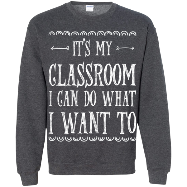 It's My Classroom I can do what i want to  Crewneck Pullover Sweatshirt  8 oz - TeachersLoungeShop - 10