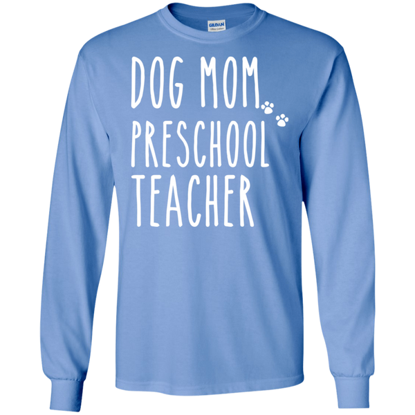 Dog Mom Preschool Teacher   LS Ultra Cotton T-Shirt