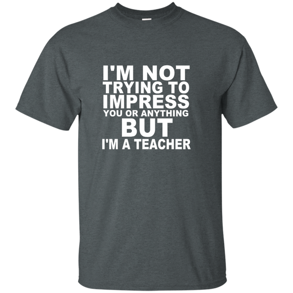 I'm Not Trying to Impress You or Anything But I'm a Teacher Cotton T-Shirt - TeachersLoungeShop - 6