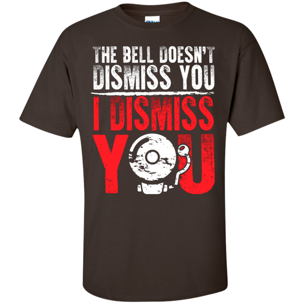 The Bell Doesn't Dismiss you I dismiss you  Cotton T-Shirt - TeachersLoungeShop - 7