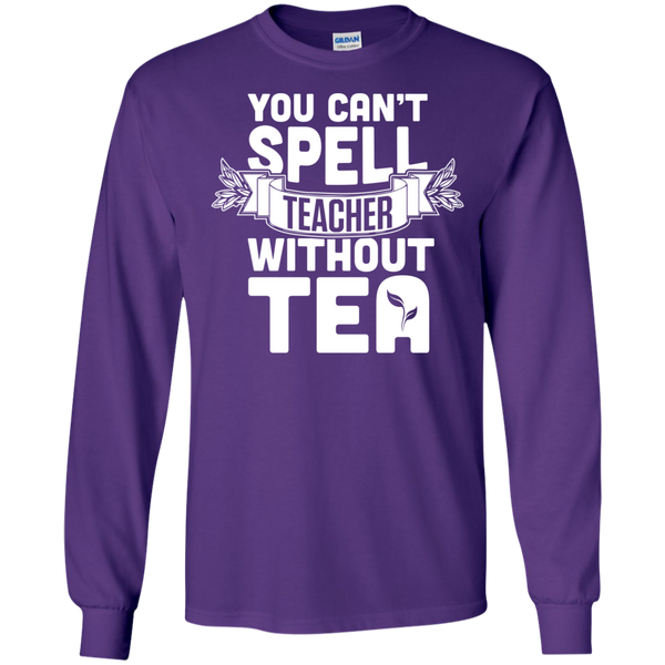 You Can't Spell Teacher without Tea  LS Ultra Cotton Tshirt - TeachersLoungeShop - 11