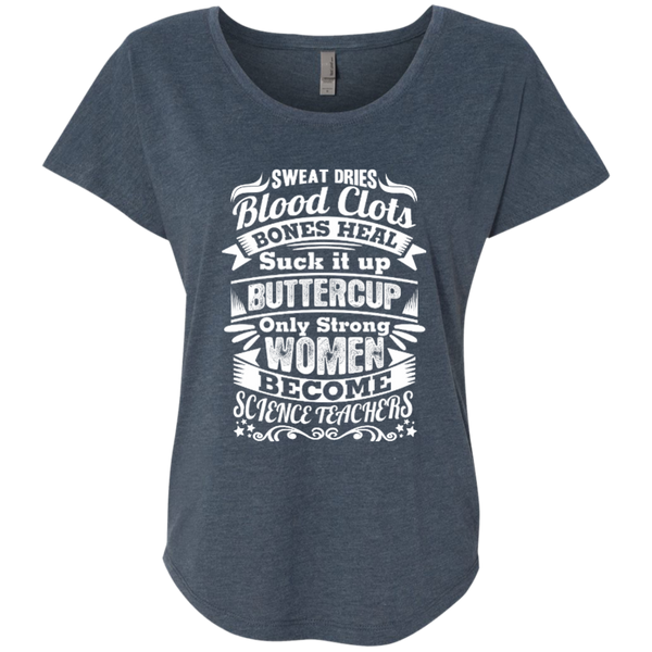 Sweat Dries Blood Clots Bones Heal Only Strong Women Become Science Teachers Next Level Ladies Triblend Dolman Sleeve - TeachersLoungeShop - 2