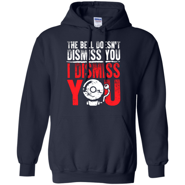 The Bell Doesn't Dismiss you I dismiss you  Hoodie 8 oz - TeachersLoungeShop - 3