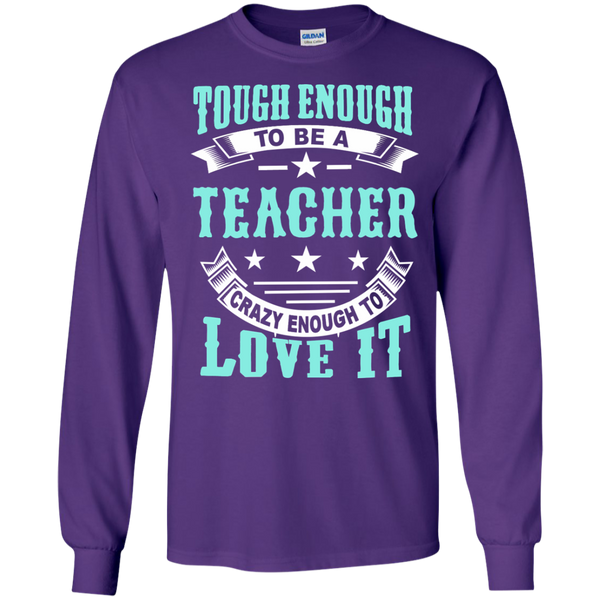 Tough Enough to be a Teacher Crazy Enough to Love It LS Ultra Cotton Tshirt - TeachersLoungeShop - 1