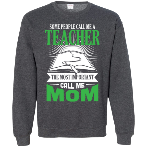 Some people call me a Teacher the most important call me MOM   Crewneck Pullover Sweatshirt  8 oz - TeachersLoungeShop - 4
