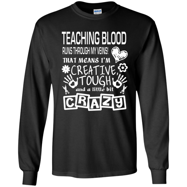 Teaching Blood Runs Through My Veins I'm Creative Tough and Crazy LS Ultra Cotton Tshirt - TeachersLoungeShop - 1