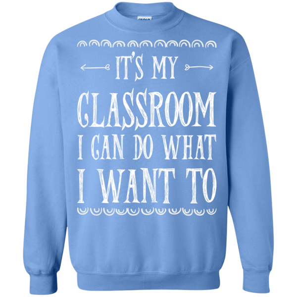 It's My Classroom I can do what i want to  Crewneck Pullover Sweatshirt  8 oz - TeachersLoungeShop - 11