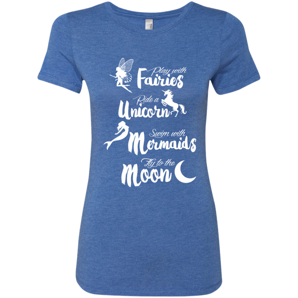 Play with Fairies Ride a Unicorn Swim with Mermaids Fly to the Moon Next Level Ladies Triblend T-Shirt - TeachersLoungeShop - 8