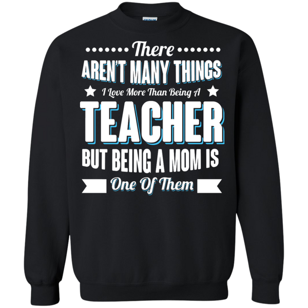 There aren't many things I Love more than being a Teacher but being a MOM is one of them Crewneck Pullover Sweatshirt  8 oz - TeachersLoungeShop - 1
