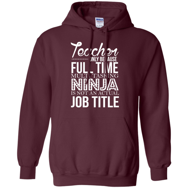 Teacher only Because Full Time Multi Tasking Ninja is not an actual Job Title   Hoodie 8 oz - TeachersLoungeShop - 8