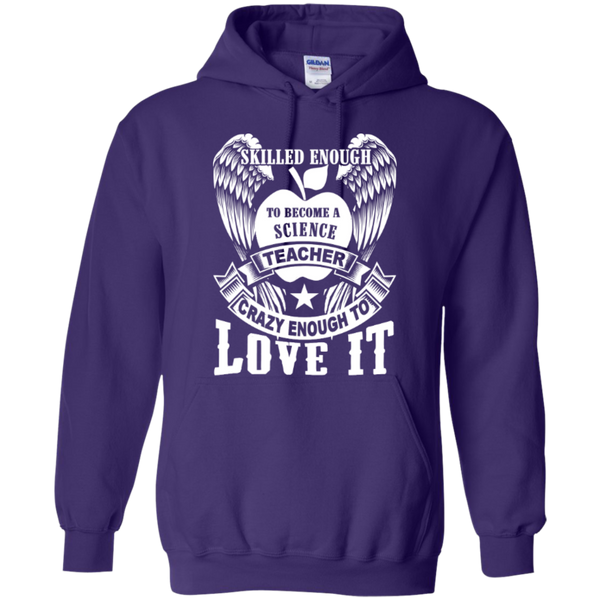 Skilled enough to become a Science Teacher crazy to love it T-shirt Hoodie - TeachersLoungeShop - 9