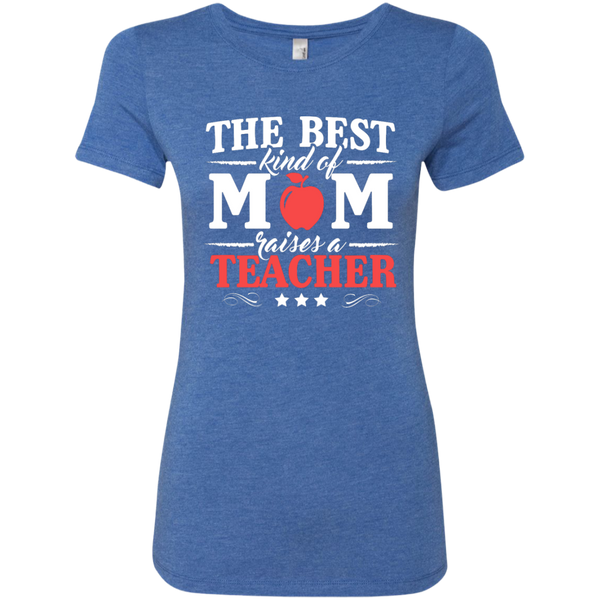 The Best kind of Mom raises a Teacher Next Level Ladies Triblend T-Shirt - TeachersLoungeShop - 5
