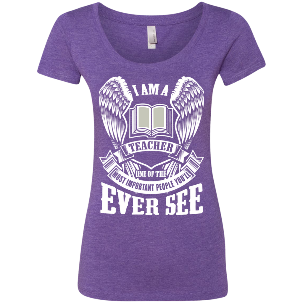 I am a Teacher One of the Most Important People You'll Ever See Next Level Ladies Triblend Scoop - TeachersLoungeShop - 1