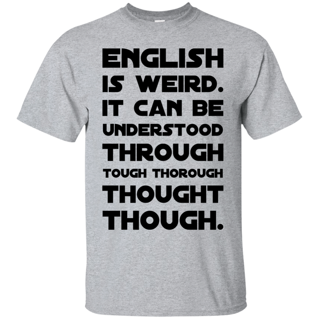 English is weird. It can be understood through tough thorough thought though  T-Shirt