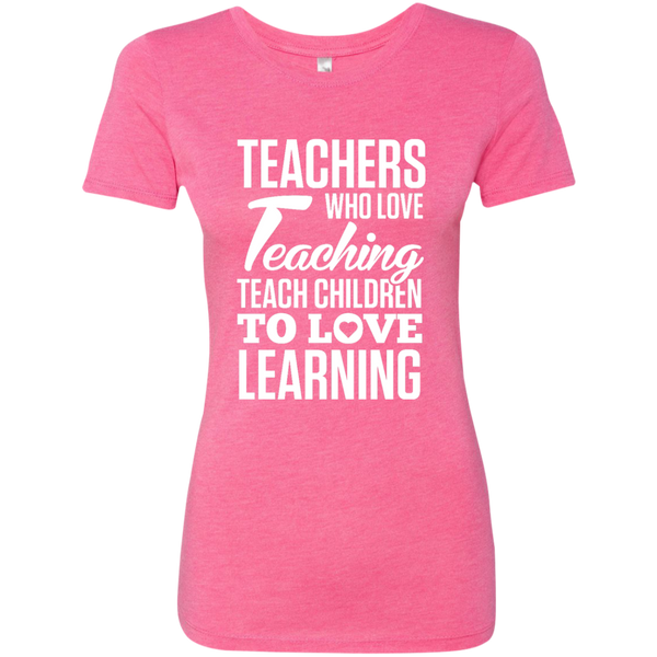 Teachers who love Teaching Teach Children  to love Learning Next Level Ladies Triblend T-Shirt - TeachersLoungeShop - 1