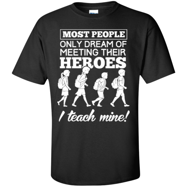 Most people only dream of meeting their heroes i teach mine  T-Shirt - TeachersLoungeShop - 1