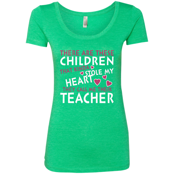 There are these Children that Kinda Stole My Heart They call Me Their Teacher Next Level Ladies Triblend Scoop - TeachersLoungeShop - 2