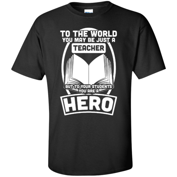 To The World You may be just A Teacher but to your students you are a Hero  T-Shirt - TeachersLoungeShop - 1