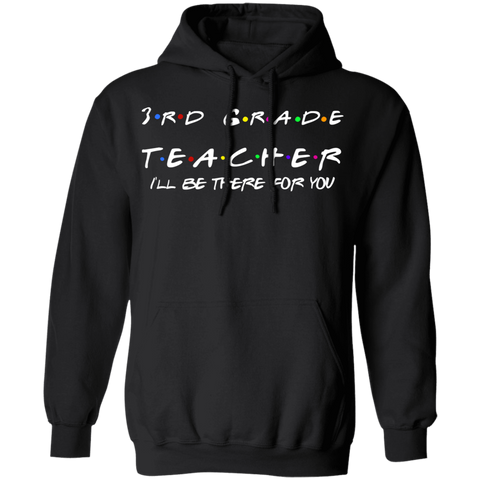 3rd Grade Teacher I'll Be There for you  Pullover Hoodie 8 oz.