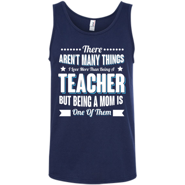 There aren't many things I Love more than being a Teacher but being a MOM is one of them 100% Ringspun Cotton Tank Top - TeachersLoungeShop - 5