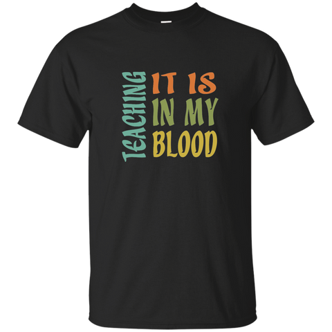 Teaching It Is In My Blood Cotton T-Shirt - TeachersLoungeShop - 1