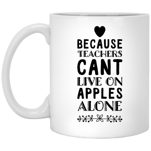 Because Teachers cant live on apples alone Mug