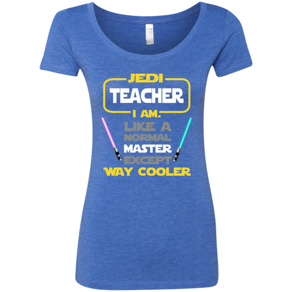 Jedi Teacher I Am Like a Normal Master Except Way Cooler Next Level Ladies Triblend Scoop - TeachersLoungeShop - 6