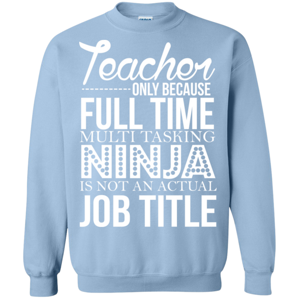 Teacher only Because Full Time Multi Tasking Ninja is not an actual Job Title Crewneck Pullover Sweatshirt  8 oz - TeachersLoungeShop - 8