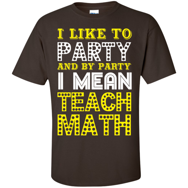 I Like to Party and by Party I Mean Teach Math  Cotton T-Shirt - TeachersLoungeShop - 8