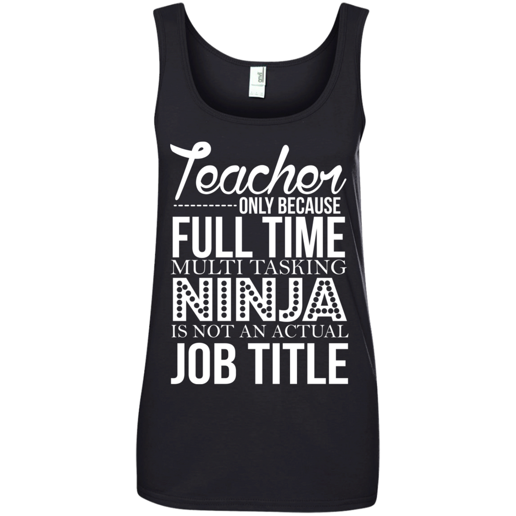 Teacher only Because Full Time Multi Tasking Ninja is not an actual Job Title' 100% Ringspun Cotton Tank Top - TeachersLoungeShop - 1