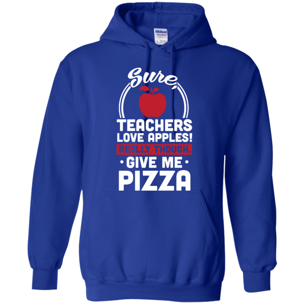Sure Teachers love apples really though give me Pizza  Hoodie 8 oz - TeachersLoungeShop - 9