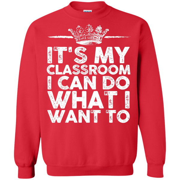 It's My Classroom I can do what i want  Crewneck Pullover Sweatshirt  8 oz - TeachersLoungeShop - 4