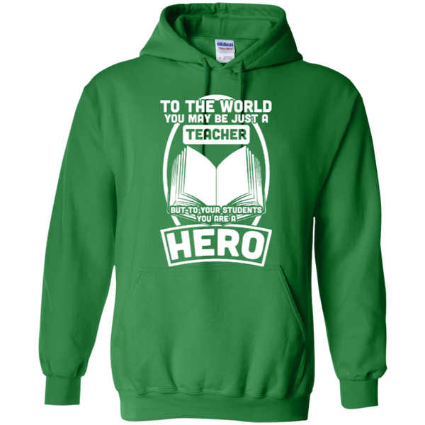 To The World You may be just A Teacher but to your students you are a Hero  Hoodie 8 oz - TeachersLoungeShop - 6
