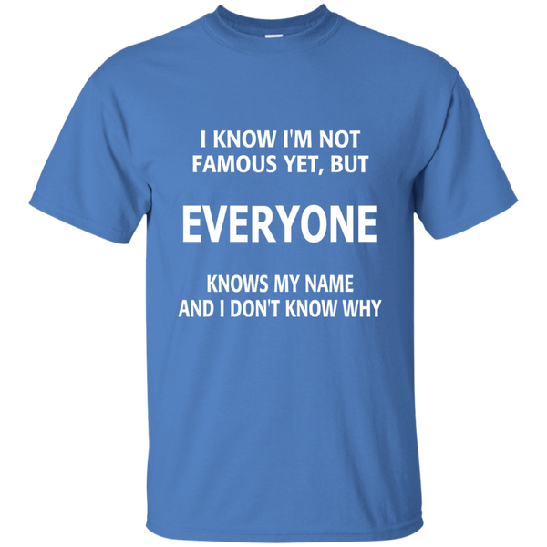 I Know I'm Not Famous Yet But Everyone Knows My Name and I Don't Know Why Cotton T-Shirt - TeachersLoungeShop - 5