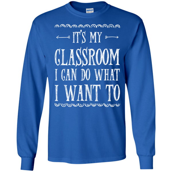 It's My Classroom I can do what i want to LS Ultra Cotton Tshirt - TeachersLoungeShop - 7