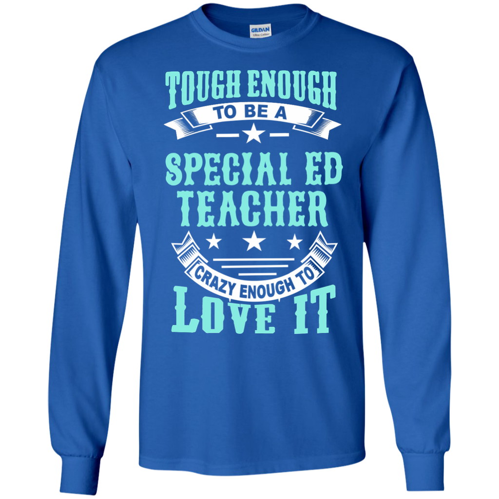 Tough Enough to be a Special Ed Teacher Crazy Enough to Love It LS Ultra Cotton Tshirt - TeachersLoungeShop - 1