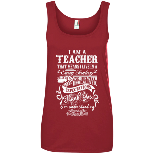 I Am a Teacher That Means I Live in a Crazy Fantasy World with Unrealistic ExpectationsLadies' 100% Ringspun Cotton Tank Top - TeachersLoungeShop - 3