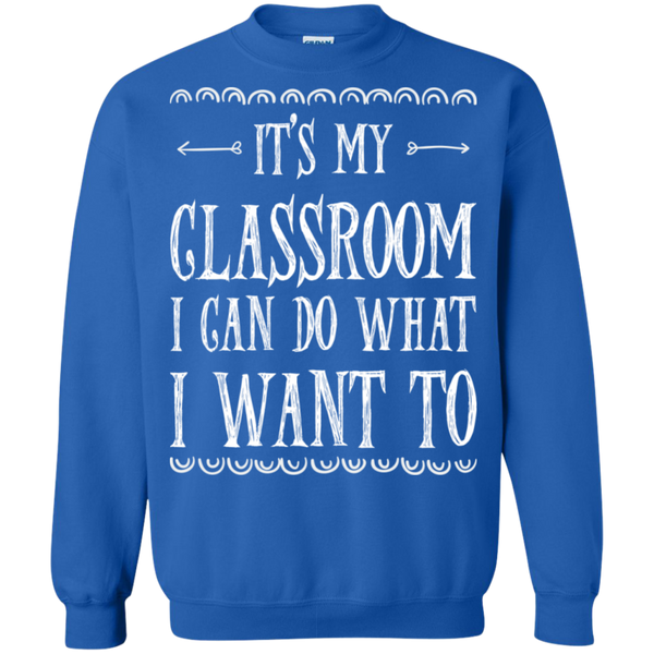 It's My Classroom I can do what i want to  Crewneck Pullover Sweatshirt  8 oz - TeachersLoungeShop - 5