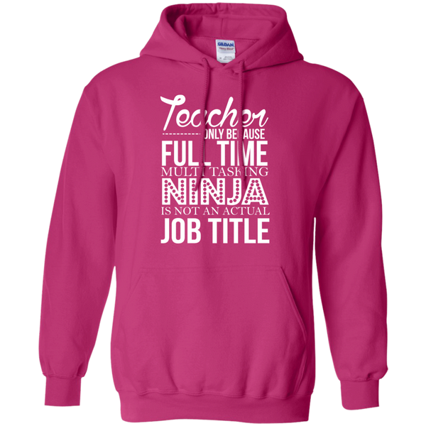 Teacher only Because Full Time Multi Tasking Ninja is not an actual Job Title   Hoodie 8 oz - TeachersLoungeShop - 4