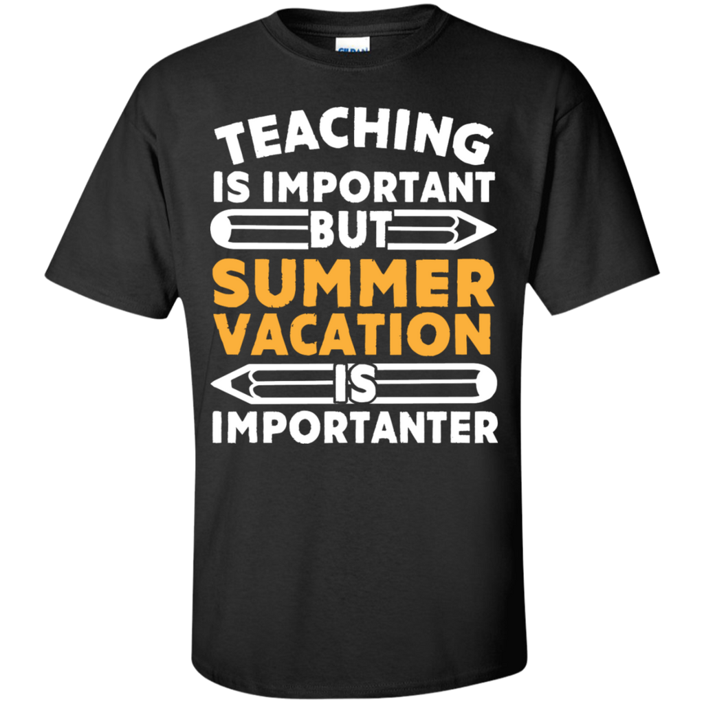 Teaching is important but Summer vacation is importanter  T-Shirt - TeachersLoungeShop