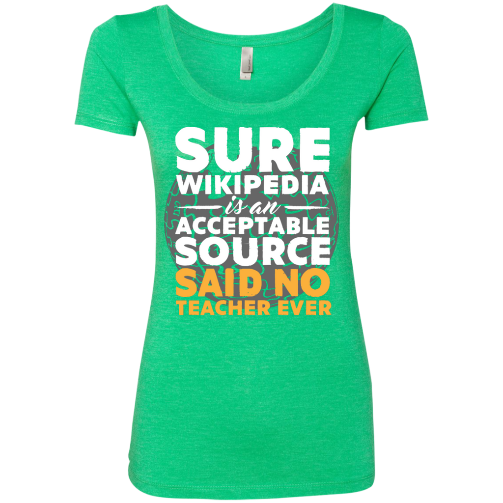 Sure Wikipedia is an Acceptable Source Said NO Teacher Ever Next Level Ladies Triblend Scoop - TeachersLoungeShop - 1