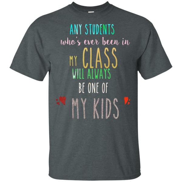 Any students who's ever been in my class will always be one of my kids  T-Shirt